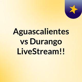 Aguascalientes vs Durango LiveStream!!