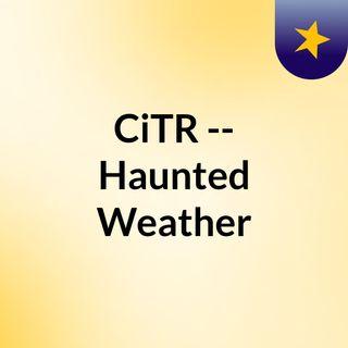 CiTR -- Haunted Weather