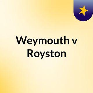 Weymouth v Royston