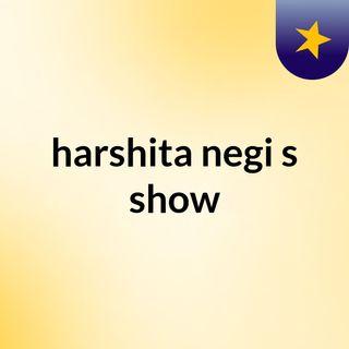 harshita negi's show