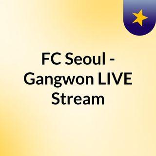 FC Seoul - Gangwon LIVE Stream#
