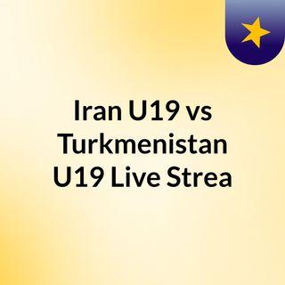 Iran U19 vs Turkmenistan U19 Live'Strea