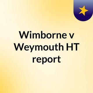 Wimborne v Weymouth HT report