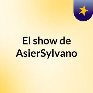 El show de AsierSylvano