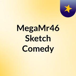 MegaMr46 Sketch Comedy