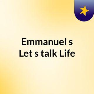 Emmanuel's Let's talk Life