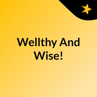 Wellthy And Wise!
