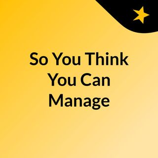 So You Think You Can Manage