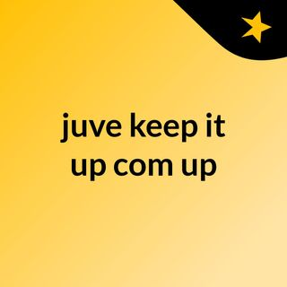 juve keep it up com up