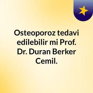 Osteoporoz tedavi edilebilir mi? Prof. Dr. Duran Berker Cemil.