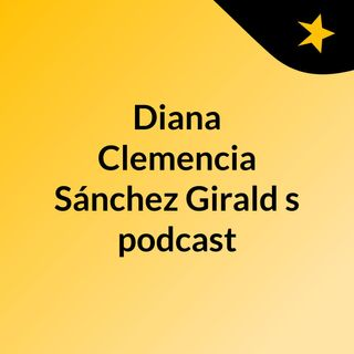 Diana Clemencia Sánchez Girald's podcast