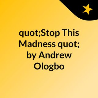 """""""Stop This Madness""""  by Andrew Ologbo"""
