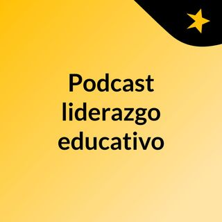 Podcast liderazgo educativo