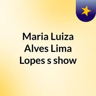 Episódio 6 - Maria Luiza Alves Lima Lopes's show