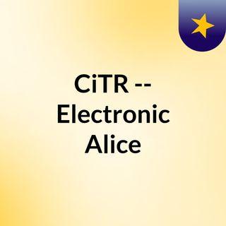 CiTR -- Electronic Alice