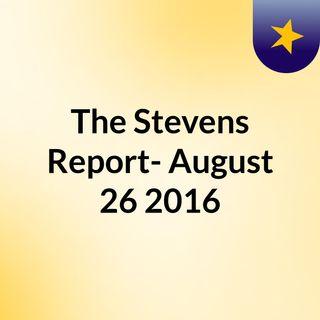 The Stevens Report- August 26, 2016