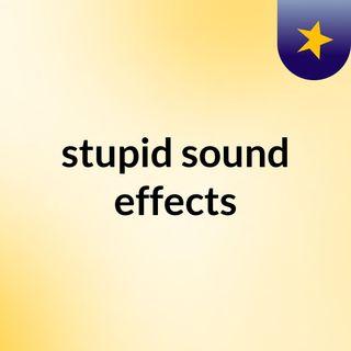 stupid sound effects