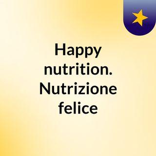 Episodio 5 - Happy nutrition. Nutrizione felice