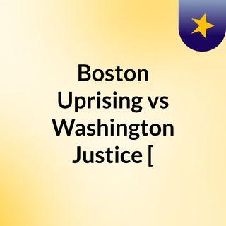 Boston Uprising vs Washington Justice [