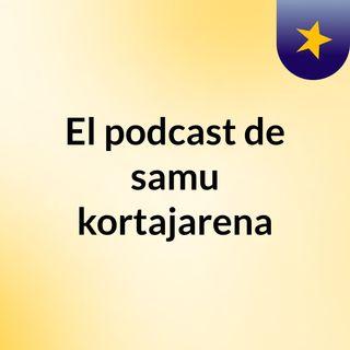El podcast de samu kortajarena