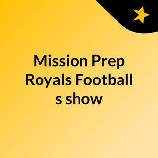 Mission Prep Royals Football's show