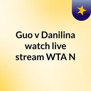 Guo v Danilina watch live stream  WTA N
