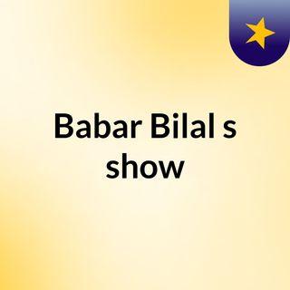 Babar Bilal's show