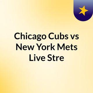 Chicago Cubs vs New York Mets Live'Stre