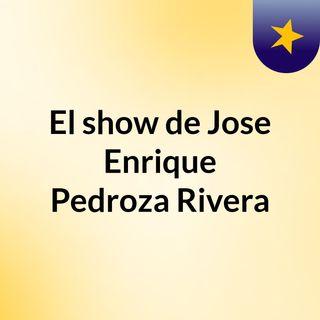 El show de Jose Enrique Pedroza Rivera