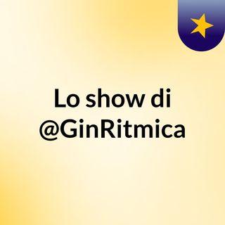 Lo show di @GinRitmica