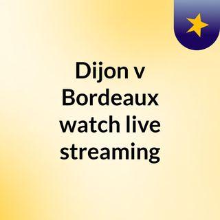 Dijon v Bordeaux watch live streaming