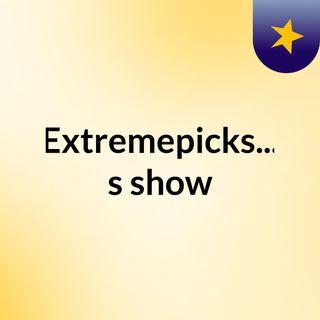 Extremepicks...'s show