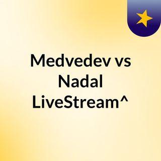 Medvedev vs Nadal LiveStream^?