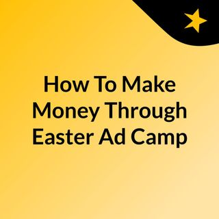 How To Make Money Through Easter Ad Campaigns By Using Native Ads