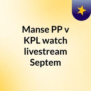 Manse PP v KPL watch livestream  Septem