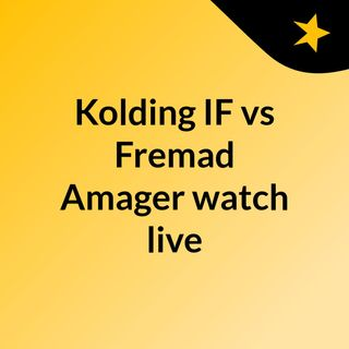 Kolding IF vs Fremad Amager watch live