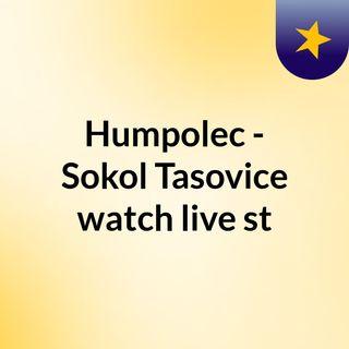 Humpolec - Sokol Tasovice watch live st