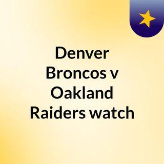 Denver Broncos v Oakland Raiders watch