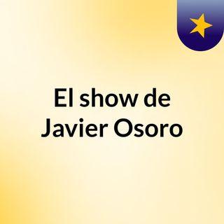 El show de Javier Osoro