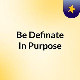 Episode 1 - Be Definate In Purpose
