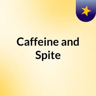 Caffeine and Spites- Saying Hello.....