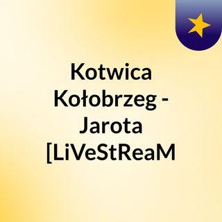 Kotwica Kołobrzeg - Jarota [LiVeStReaM