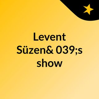 Levent Süzen's show