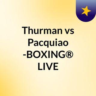 Thurman vs Pacquiao -BOXING® LIVE