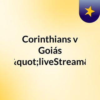 """Corinthians v Goiás (Live)""""liveStream"""""""