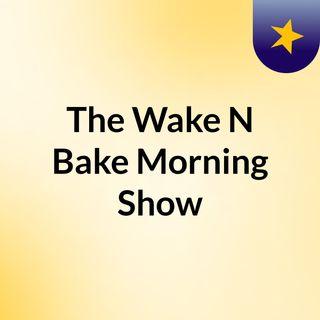 The Wake N Bake Morning Show