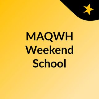 MAQWH Weekend School