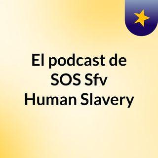 Episode 16 - El podcast de SOS Sfv Human Slavery