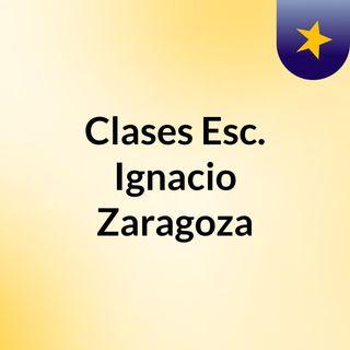 Clases Esc. Ignacio Zaragoza