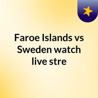 Faroe Islands vs Sweden watch live stre